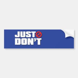 JUST DON'T Bumper Sticker Car Bumper Sticker