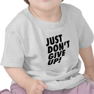 Just Don't GIve Up! T Shirts