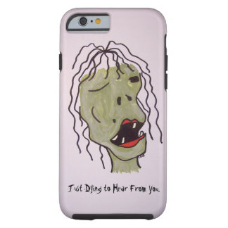 """""""Just Dying to Hear From You"""" Zombie Girl Tough iPhone 6 Case"""