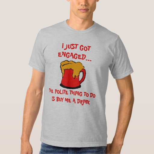 Just Engaged Drinking Shirt