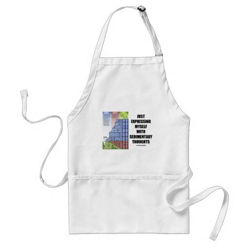 Just Expressing Myself With Sedimentary Thoughts Apron
