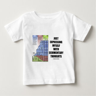 Just Expressing Myself With Sedimentary Thoughts Baby T-Shirt