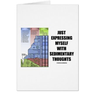 Just Expressing Myself With Sedimentary Thoughts Card