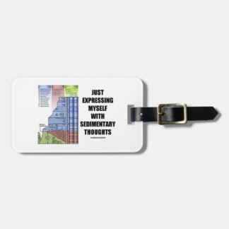Just Expressing Myself With Sedimentary Thoughts Luggage Tag