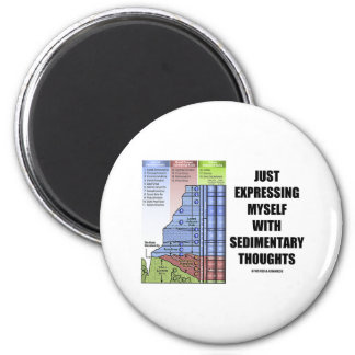 Just Expressing Myself With Sedimentary Thoughts Magnet