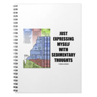 Just Expressing Myself With Sedimentary Thoughts Notebook