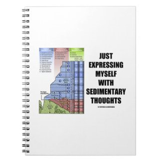 Just Expressing Myself With Sedimentary Thoughts Spiral Note Book
