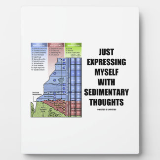 Just Expressing Myself With Sedimentary Thoughts Plaque