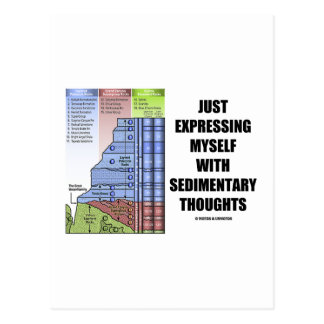 Just Expressing Myself With Sedimentary Thoughts Postcard