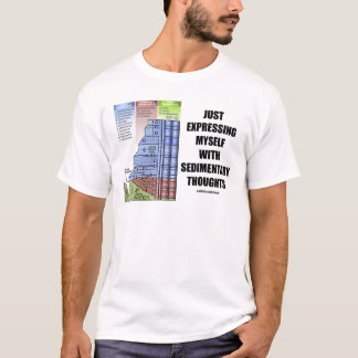 Just Expressing Myself With Sedimentary Thoughts T-Shirt