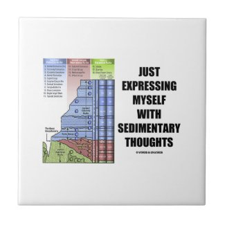 Just Expressing Myself With Sedimentary Thoughts Tiles