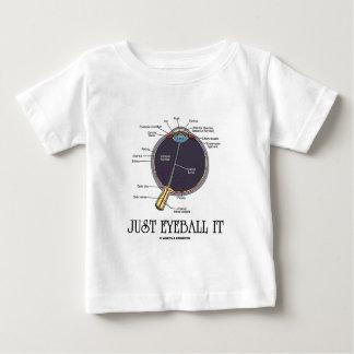 Just Eyeball It (Eye Anatomy Approximation Saying) Baby T-Shirt