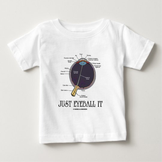 Just Eyeball It (Eye Anatomy Approximation Saying) Baby T-Shirt