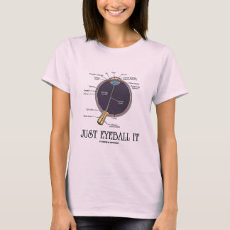 Just Eyeball It (Eye Anatomy Approximation Saying) T-Shirt