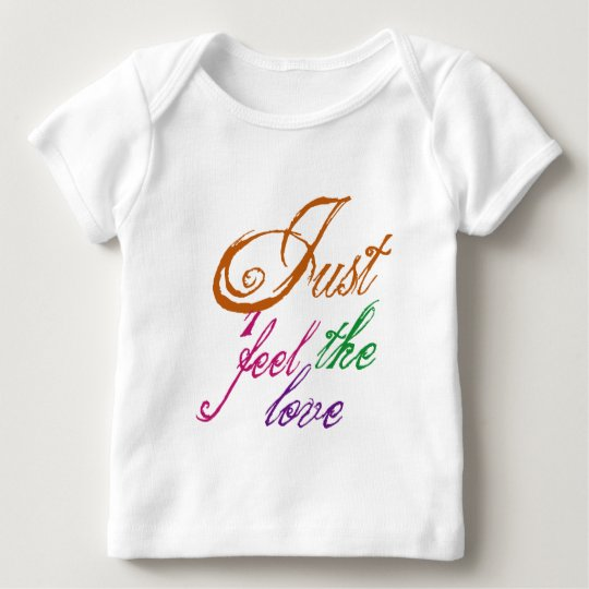 Just Feel The Love Baby T-Shirt
