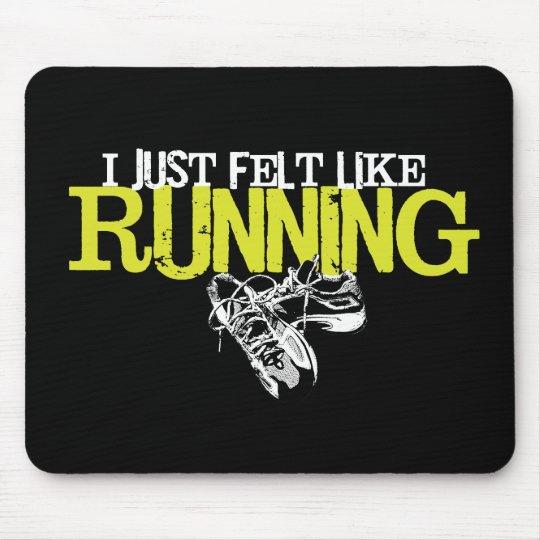 Just Felt Like Running Mouse Pad