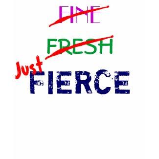 Just Fierce T Shirt shirt