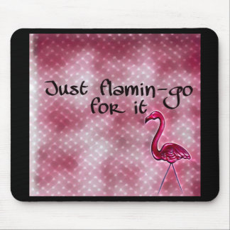 Just flamin-go for it inspirational mouse pad