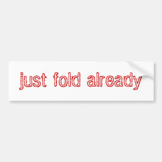 just fold already bumper sticker