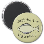 Just for the Halibut 2 Inch Round Magnet