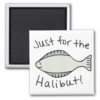 Just for the Halibut 2 Inch Square Magnet