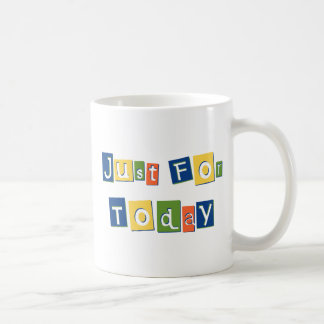 Just for Today Coffee Mug