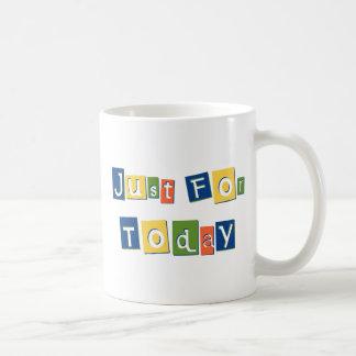 Just for Today Coffee Mug