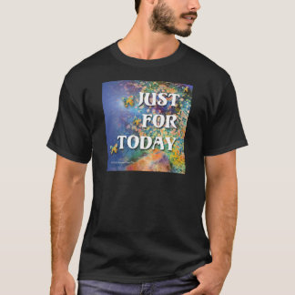 Just for Today Flowers and Rocks T-Shirt
