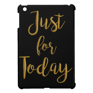 Just For Today gold quote AA NA 12 step recovery Cover For The iPad Mini