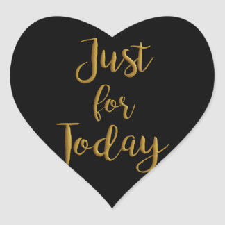 Just For Today gold quote AA NA 12 step recovery Heart Sticker
