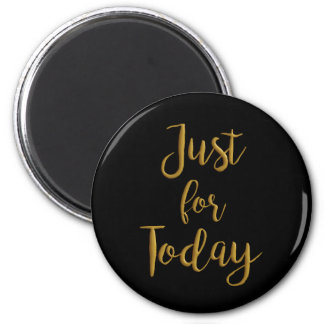 Just For Today gold quote AA NA 12 step recovery Magnet