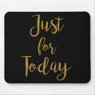 Just For Today gold quote AA NA 12 step recovery Mouse Pad