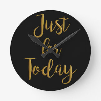 Just For Today gold quote AA NA 12 step recovery Round Clock