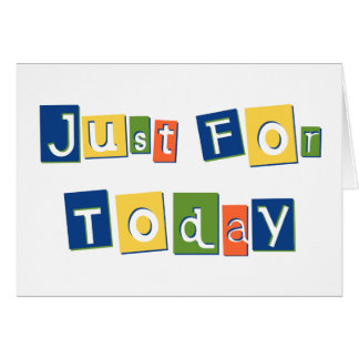 Just for Today Greeting Card