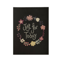 Just For Today Wooden Wall Art Poster Floral