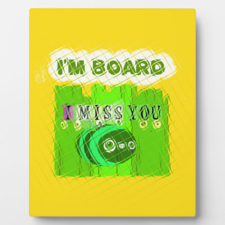 Just  Funny I Miss You I am Bored Plaque