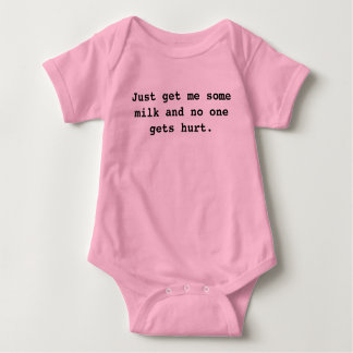 Just get me some milk and no one gets hurt. baby bodysuit