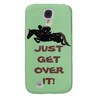 Just Get Over It Horse Jumper Samsung Galaxy S4 Case