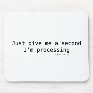Just Give Me A Second I'm Processing Mouse Pad