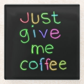 Just Give Me Coffee Glass Coaster