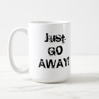 Just Go Away. Grungy Font. Black White Custom Coffee Mug