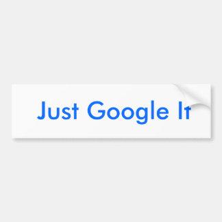 Just Google It Bumper Sticker Car Bumper Sticker