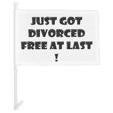 divorce Just got Divorced Car Flag