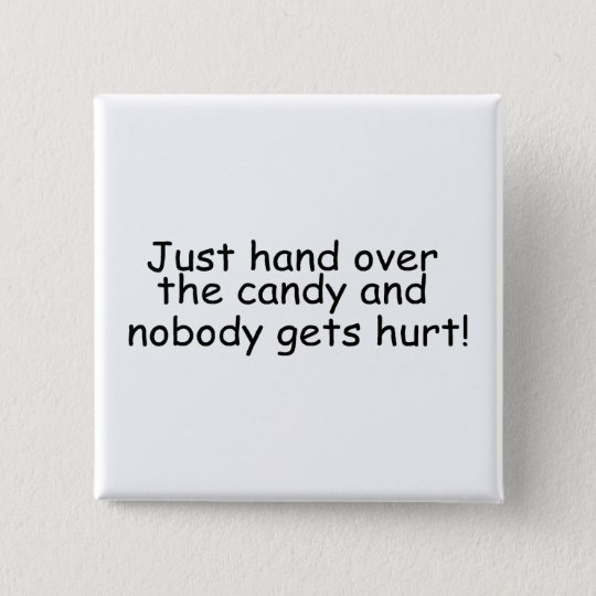 Just Hand Over The Candy And Nobody Gets Hurt Pinback Button