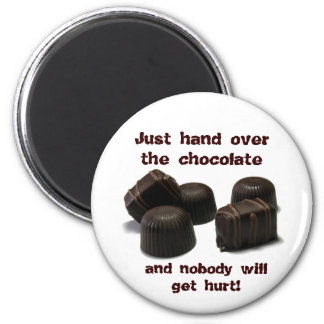 Just hand over the chocolate, ... 2 inch round magnet