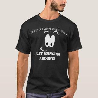 Just Hanging Around Dark T-Shirt