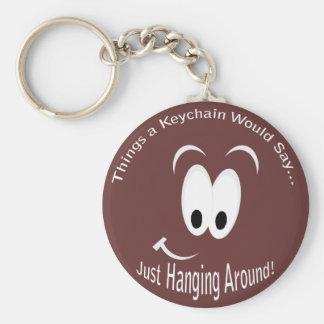 Just Hanging Around Keychain