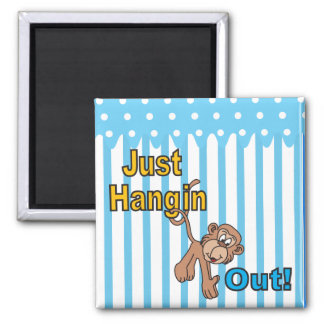 Just Hanging Out - Funny Quote Designs Magnet