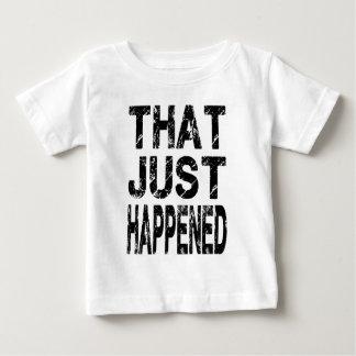 Just Happened Baby T-Shirt