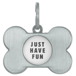 Just have fun pet ID tag